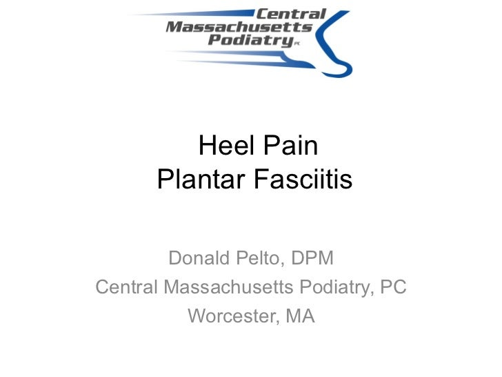 Heel Pain      Plantar Fasciitis        Donald Pelto, DPMCentral Massachusetts Podiatry, PC          Worcester, MA