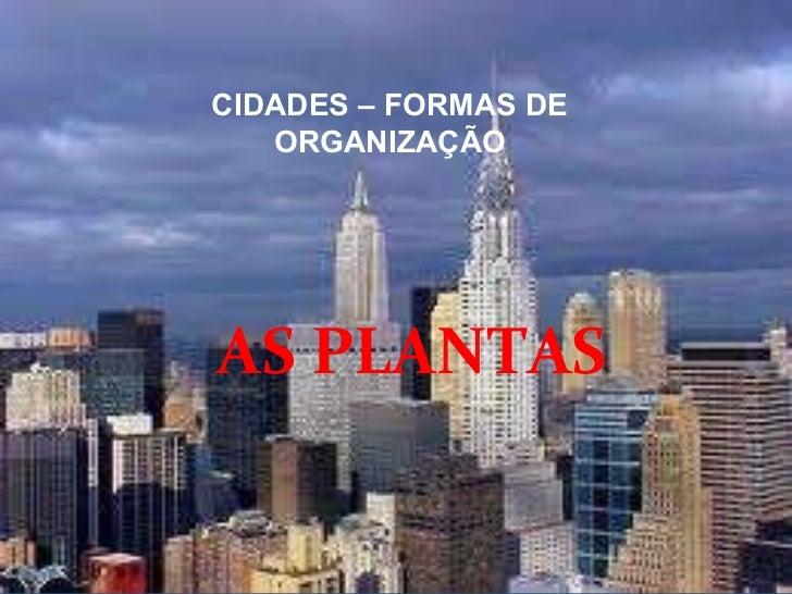 CIDADES – FORMAS DE ORGANIZAÇÃO AS PLANTAS