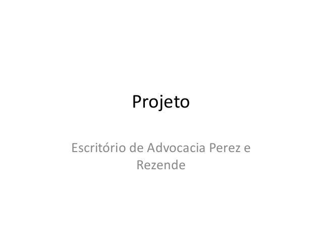 ProjetoEscritório de Advocacia Perez e            Rezende