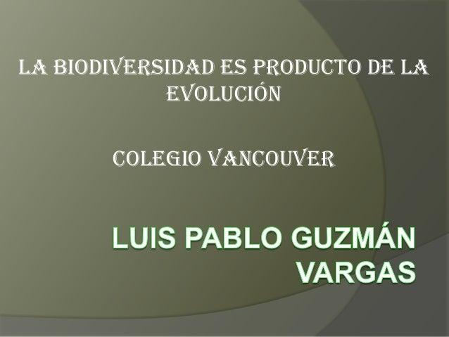 La biodiversidad es producto de la evolución Colegio Vancouver