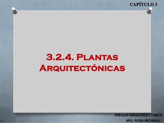 3.2.4. Plantas Arquitectónicas CAPÍTULO 3 ARQ. ROSA MEDINA A. DIBUJO ARQUITECTÓNICO