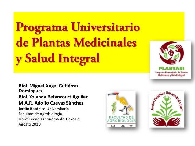 Biol. Miguel Angel Gutiérrez Domínguez Biol. Yolanda Betancourt Aguilar M.A.R. Adolfo Cuevas Sánchez Jardín Botánico Unive...