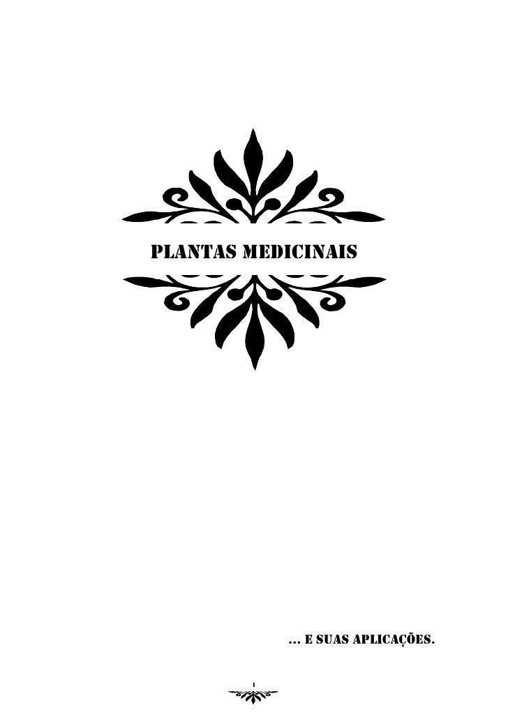 PLANTAS MEDICINAIS            … E SUAS APLICAÇÕES.        1