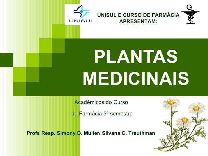 UNISUL E CURSO DE FARMÁCIA                                  APRESENTAM:                      PLANTAS                     M...