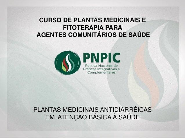 PLANTAS MEDICINAIS ANTIDIARRÉICAS EM ATENÇÃO BÁSICA À SAÚDE CURSO DE PLANTAS MEDICINAIS E FITOTERAPIA PARA AGENTES COMUNIT...