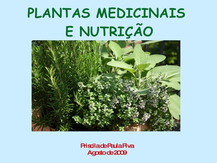 PLANTAS MEDICINAIS  E NUTRIÇÃO <ul><li>Priscila de Paula Piva </li></ul><ul><li>Agosto de 2009 </li></ul>