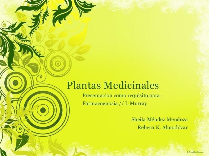 Plantas  Medicinales Presentación como requisito para: Farmacognosia // I. Murray Sheila  Méndez   Mendoza Rebeca N. Almo...