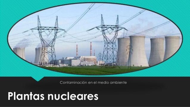 Plantas nucleares Contaminación en el medio ambiente