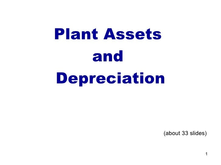 (about 33 slides) Plant Assets  and  Depreciation