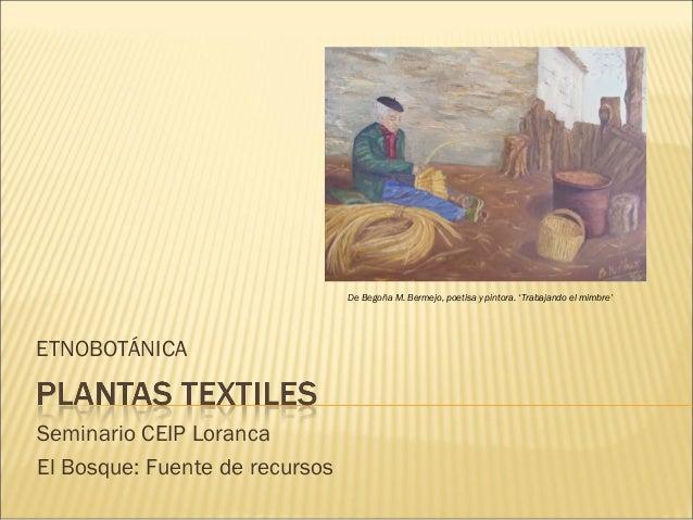 De Begoña M. Bermejo, poetisa y pintora. 'Trabajando el mimbre'ETNOBOTÁNICASeminario CEIP LorancaEl Bosque: Fuente de recu...