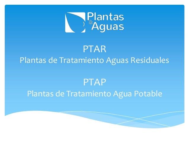 PTAR Plantas de Tratamiento Aguas Residuales PTAP Plantas de Tratamiento Agua Potable