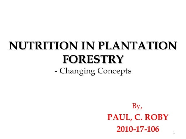 NUTRITION IN PLANTATION       FORESTRY      - Changing Concepts                            By,                   PAUL, C. ...