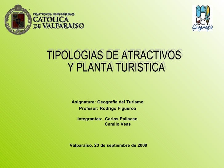 Asignatura: Geografía del Turismo Profesor: Rodrigo Figueroa Integrantes:  Carlos Pallacan   Camilo Veas Valparaíso, 23 de...