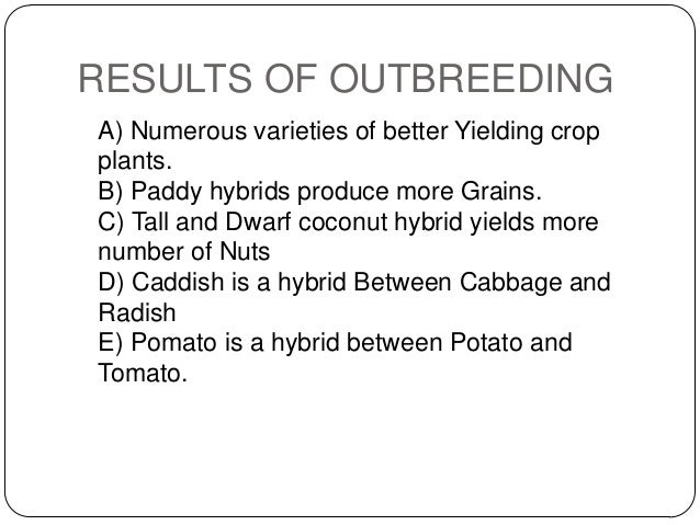 RESULTS OF OUTBREEDINGA) Numerous varieties of better Yielding cropplants.B) Paddy hybrids produce more Grains.C) Tall and...