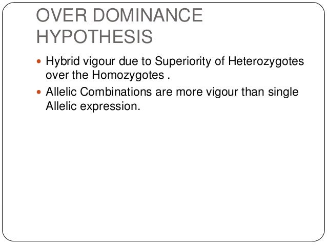 OVER DOMINANCEHYPOTHESIS Hybrid vigour due to Superiority of Heterozygotes  over the Homozygotes . Allelic Combinations ...