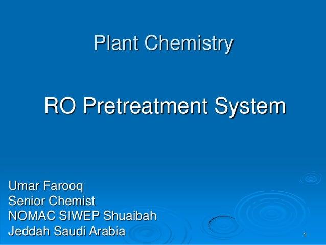 Plant Chemistry RO Pretreatment System Umar Farooq Senior Chemist NOMAC SIWEP Shuaibah Jeddah Saudi Arabia 1