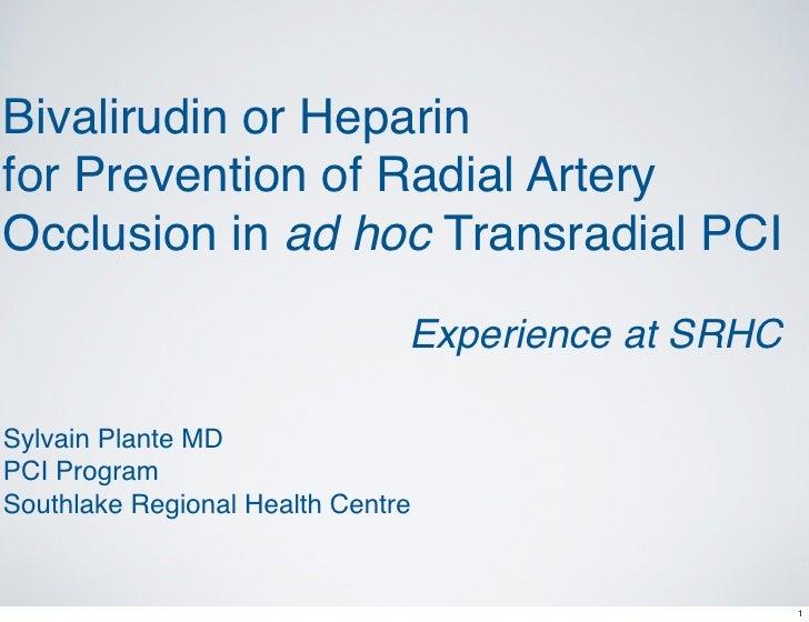 Bivalirudin or Heparinfor Prevention of Radial ArteryOcclusion in ad hoc Transradial PCI                               Exp...