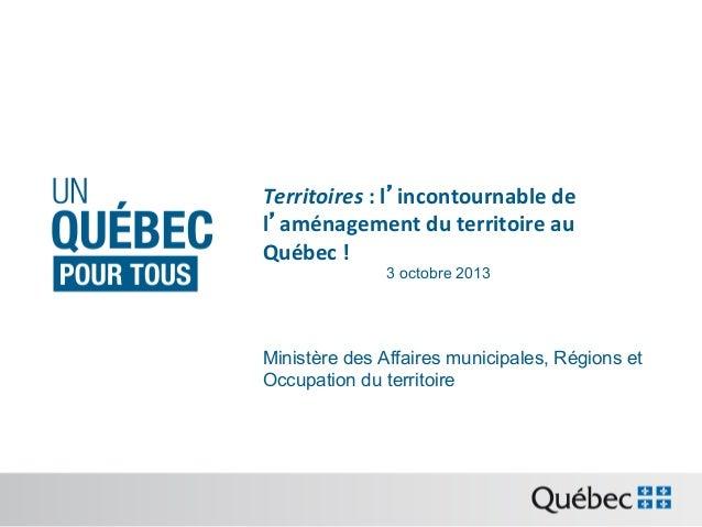Territoires  :  l'incontournable  de   l'aménagement  du  territoire  au   Québec  !   3 octobre 2013 ...