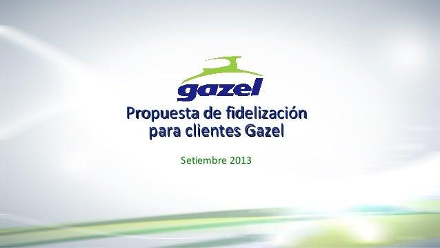 Propuesta de fidelización para clientes Gazel Setiembre 2013