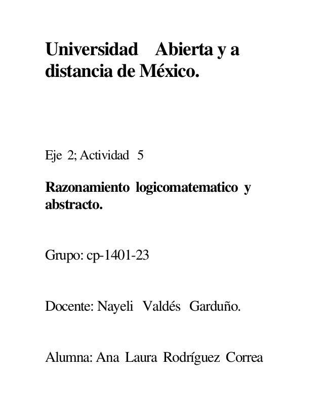 Universidad Abierta y a distancia de México. Eje 2; Actividad 5 Razonamiento logicomatematico y abstracto. Grupo: cp-1401-...
