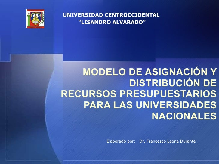 MODELO DE ASIGNACIÓN Y DISTRIBUCIÓN DE RECURSOS PRESUPUESTARIOS PARA LAS UNIVERSIDADES NACIONALES UNIVERSIDAD CENTROCCIDEN...
