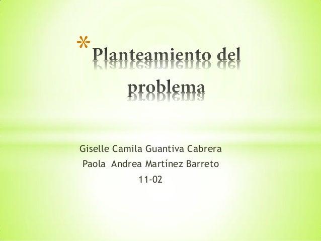 *Giselle Camila Guantiva CabreraPaola Andrea Martínez Barreto            11-02