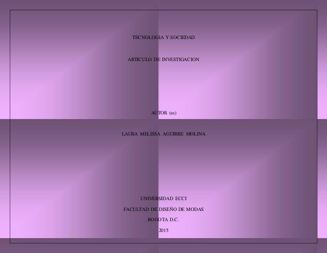 TECNOLOGIA Y SOCIEDAD ARTICULO DE INVESTIGACION AUTOR (es) LAURA MELISSA AGUIRRE MOLINA UNIVERSIDAD ECCI FACULTAD DE DISEÑ...