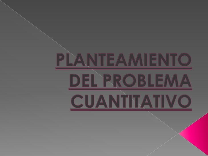 PLANTEAMIENTO DEL PROBLEMA CUANTITATIVO <br />
