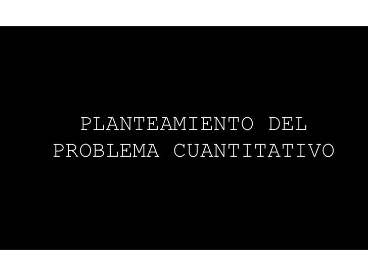 PLANTEAMIENTO DELPROBLEMA CUANTITATIVO