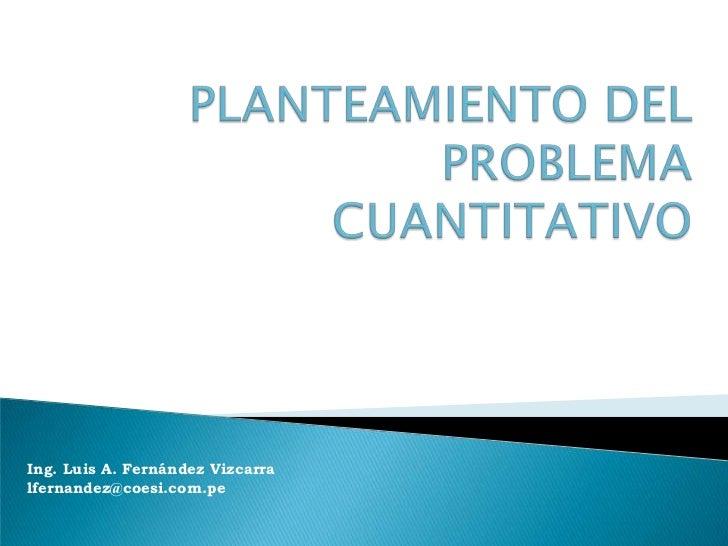 Ing. Luis A. Fernández Vizcarralfernandez@coesi.com.pe