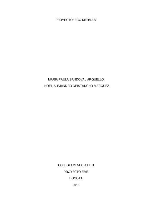 """PROYECTO """"ECO-MERMAS""""  MARIA PAULA SANDOVAL ARGUELLO JHOEL ALEJANDRO CRISTANCHO MARQUEZ  COLEGIO VENECIA I.E.D PROYECTO EM..."""