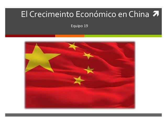 El Crecimeinto Económico en China Equipo 19