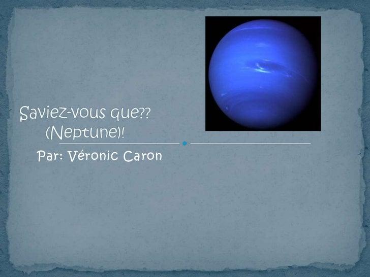 Saviez-vous que??(Neptune)!<br />Par: Véronic Caron<br />