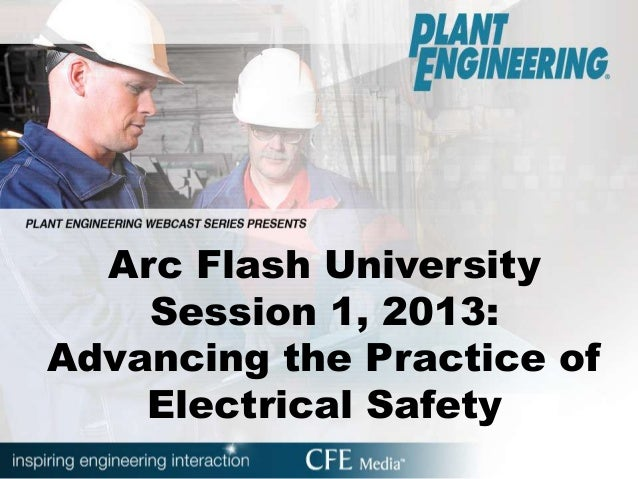Arc Flash UniversitySession 1, 2013:Advancing the Practice ofElectrical Safety