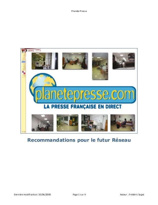 Planète Presse Dernière modification: 10/06/2000 Page 1 sur 4 Auteur : Frédéric Sagez Recommandations pour le futur Réseau