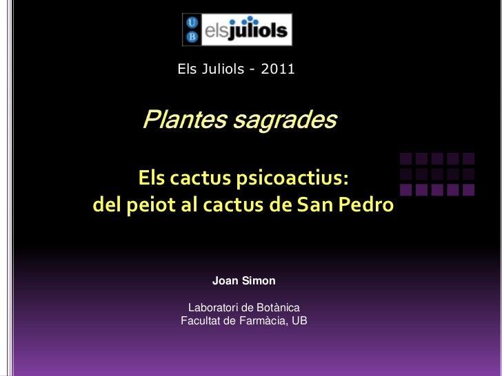 Els Juliols - 2011<br />Plantes sagrades<br />Els cactus psicoactius: del peiot al cactus de San Pedro <br />Joan Simon<br...