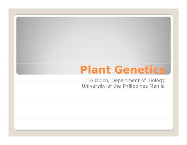 Plant GeneticsPlant Genetics JJA Obico, Department of BiologyJJA Obico, Department of Biology University of the Philippine...