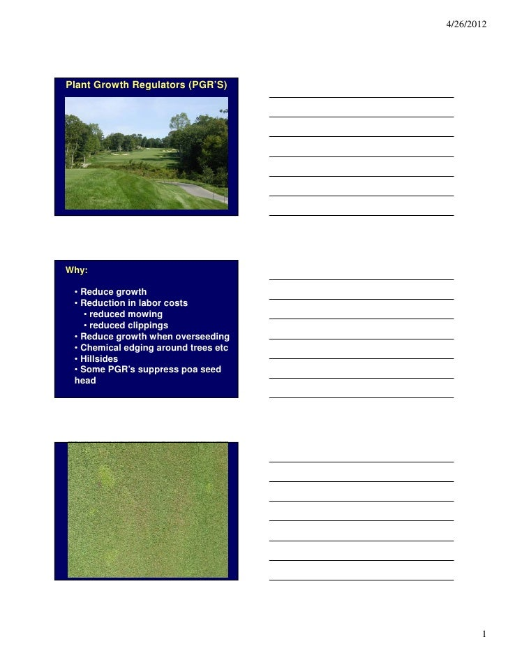 4/26/2012Plant Growth Regulators (PGR'S)Why: • Reduce growth • Reduction in labor costs    • reduced mowing    • reduced c...
