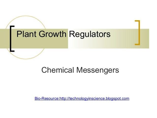 Plant Growth Regulators Chemical Messengers Bio-Resource:http://technologyinscience.blogspot.com