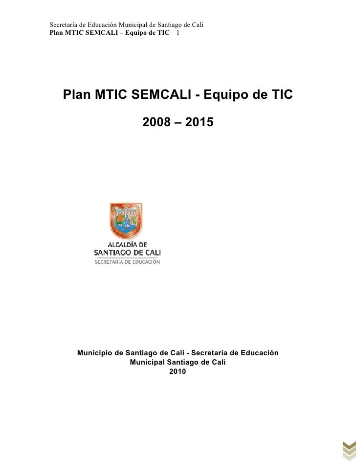 Secretaría de Educación Municipal de Santiago de CaliPlan MTIC SEMCALI – Equipo de TIC 1    Plan MTIC SEMCALI - Equipo de ...
