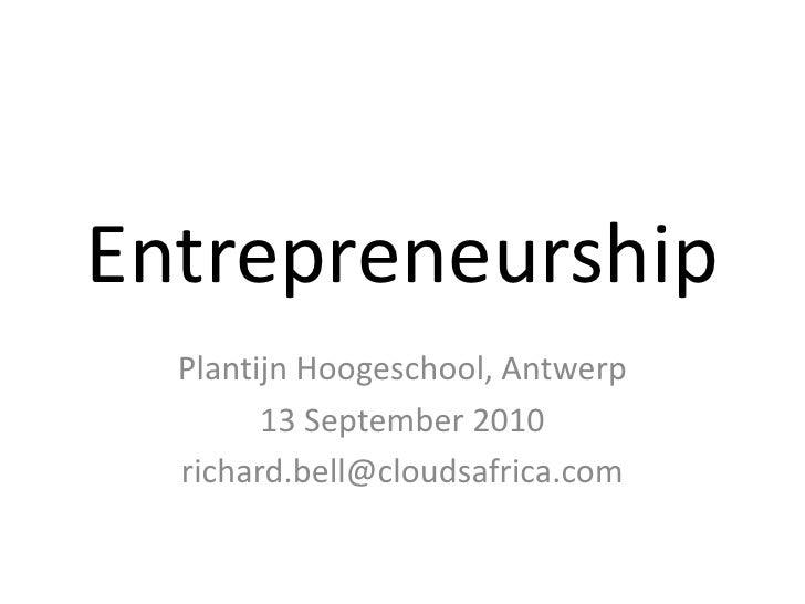 Entrepreneurship   Plantijn Hoogeschool, Antwerp         13 September 2010   richard.bell@cloudsafrica.com