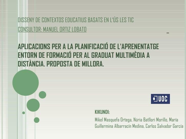 DISSENY DE CONTEXTOS EDUCATIUS BASATS EN L'ÚS LES TIC CONSULTOR: MANUEL ORTIZ LOBATO   APLICACIONS PER A LA PLANIFICACIÓ D...