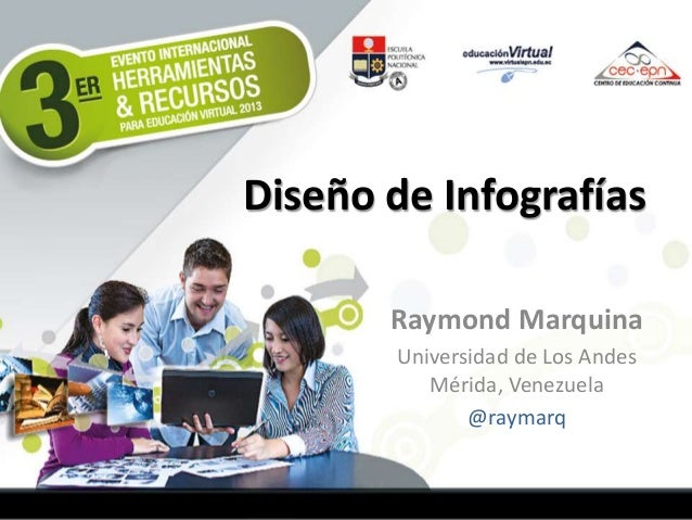 Diseño de Infografías Raymond Marquina Universidad de Los Andes Mérida, Venezuela @raymarq