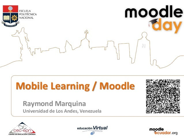 Mobile Learning / Moodle Raymond Marquina Universidad de Los Andes, Venezuela