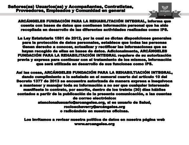 ARCÁNGELES FUNDACIÓN PARA LA REHABILITACIÓN INTEGRAL, informa que cuenta con bases de datos que contienen información pers...