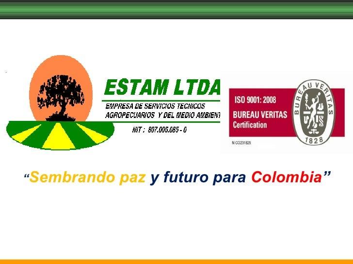 """"""" Sembrando paz  y futuro para  Colombia """""""
