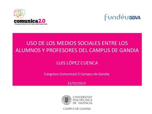 USO DE LOS MEDIOS SOCIALES ENTRE LOSALUMNOS Y PROFESORES DEL CAMPUS DE GANDIALUIS LÓPEZ CUENCACongreso Comunica2.0 Campus ...