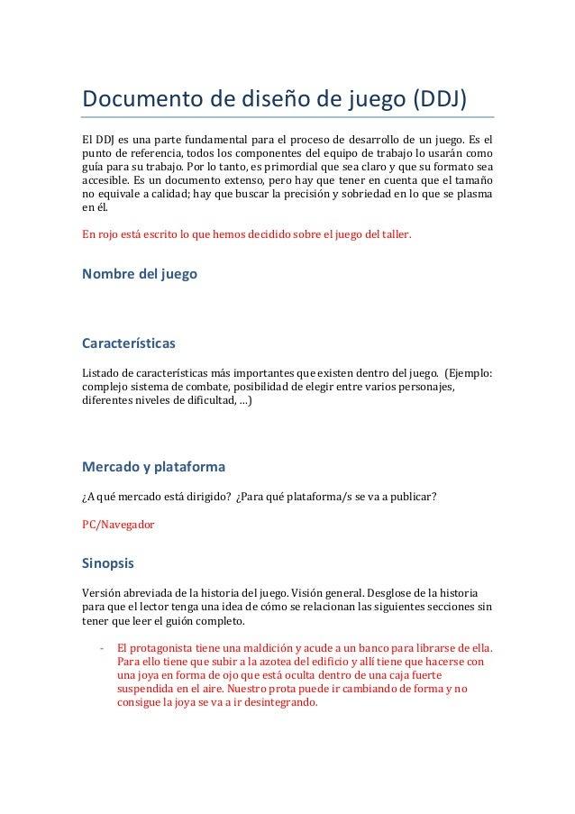 Documento de diseño de juego (DDJ) El DDJ es una parte fundamental para el proceso de desarrollo de un juego. Es el punto ...