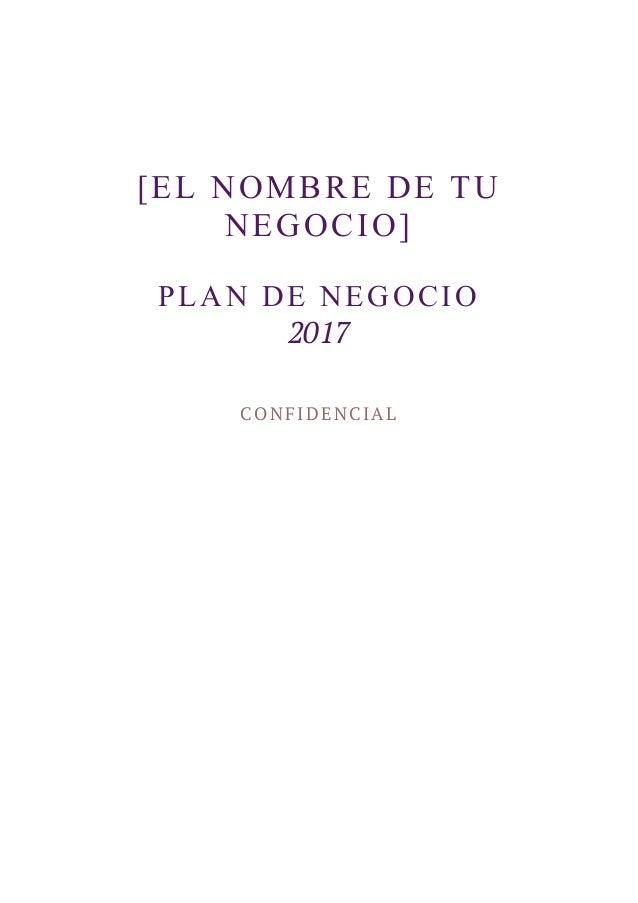 [EL NOMBRE DE TU NEGOCIO] PLAN DE NEGOCIO 2017 CONFIDENCIAL