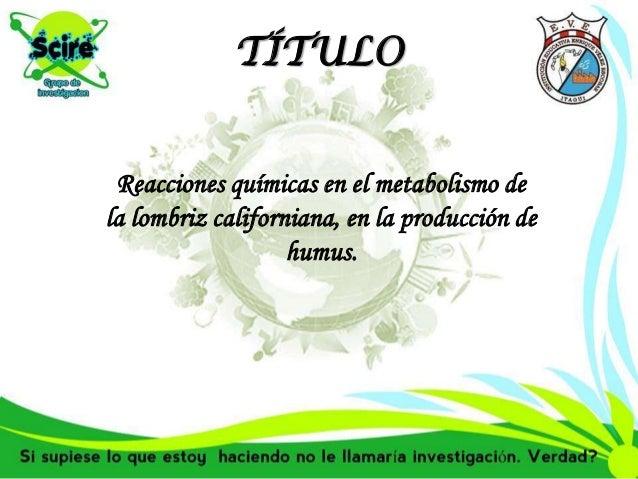 TÍTULO Reacciones químicas en el metabolismo de la lombriz californiana, en la producción de humus.
